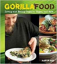 Gorilla Food Living And Eating Organic Vegan And Raw
