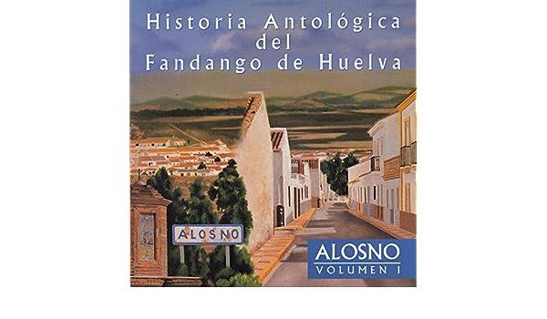 Historia Antológica del Fandango de Huelva: Alosno Vol. I de Varios ...