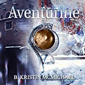 Aventurine: The Chalcedony Chronicles, Book 3 | B. Kristin McMichael