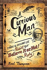 """A Curious Man: The Strange and Brilliant Life of Robert """"Believe It or Not!&qu"""