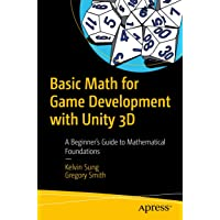 Basic Math for Game Development with Unity 3D: A Beginner's Guide to Mathematical Foundations
