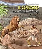 Il Colosseo : Storia e Spettacoli Dell'Anfiteatro Flavio, Belardini, Barbarella, 8882654419