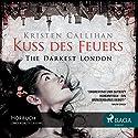 Kuss des Feuers (The Darkest London 1) Hörbuch von Kristen Callihan Gesprochen von: Merisha Husagic