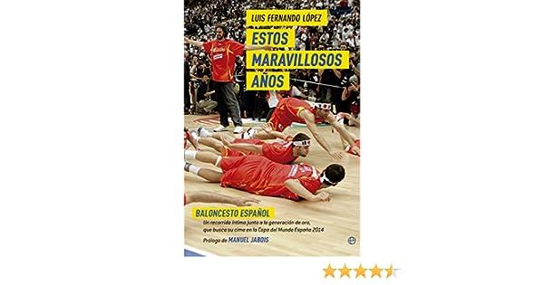Estos maravillosos años. Baloncesto español: Un recorrido íntimo ...