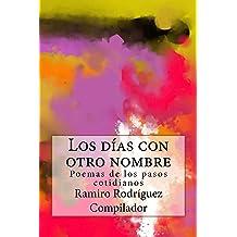 Los días con otro nombre: Poemas de los pasos cotidianos (Spanish Edition) Jan 4, 2018