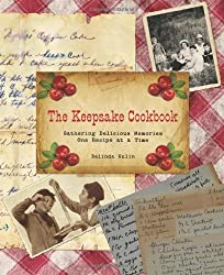Keepsake Cookbook: Gathering Delicious Memories One Recipe At A Time