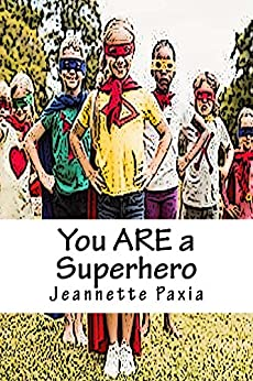 You ARE a Superhero by [Paxia, Jeannette]