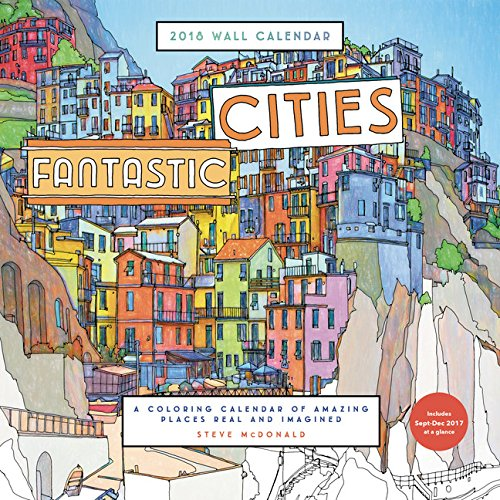 Amazon Fantastic Cities 2018 Wall Calendar A Coloring Of Amazing Places Real And Imagined 9781452158860 Steve McDonald Books