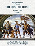 The Rise of Rome. Lecture 1 of 6. Kings