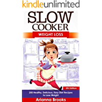 Slow Cooker: Weight Loss: 250 Healthy, Delicious, Easy Diet Recipes to Lose Weight (Slow Cooker Weight Loss Series Book 1)