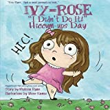 Ivy-Rose's I Didn't Do It! Hiccum-ups Day: Personalized Children's Books, Personalized Gifts, and Bedtime Stories (A Magnificent Me! estorytime.com Series) by Melissa Ryan (2016-01-20)
