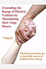 Extending the Range of Electric Vehicles by Maximizing their Amp-Hours.: Electrical transients are a renewable source of pollution-free energy. Paperback