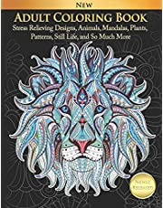 Adult Coloring Book Stress Relieving Designs, Animals, Mandalas, Plants, Patterns, Still Life, and So Much More