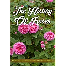 The History of Roses: The Interesting Information About the History of Roses
