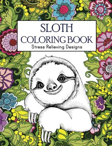 Sloth Coloring Book : Stress Relieving Designs: Sloth Coloring Book For Adults (Animal Coloring Book) -