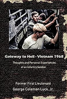 Gateway to Hell: Vietnam 1968: Thoughts and personal experiences of an infantry soldier by [Luck, Coleman]