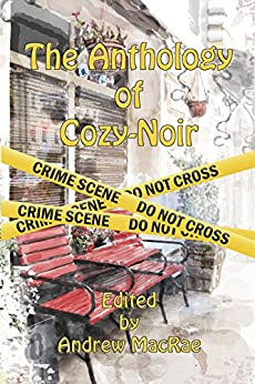 The Anthology of Cozy-Noir:: Mystery stories with an edge by [Lopresti, Robert, Brownsword, Judy, Jones, Magdalena, Cozine, Herschel, Schwaller, L.E., Percy Spurlark Parker, Percy, Guillebeau, Michael, McCorkle, Kate, Himmel, David, Chukran, Bobbi A.]