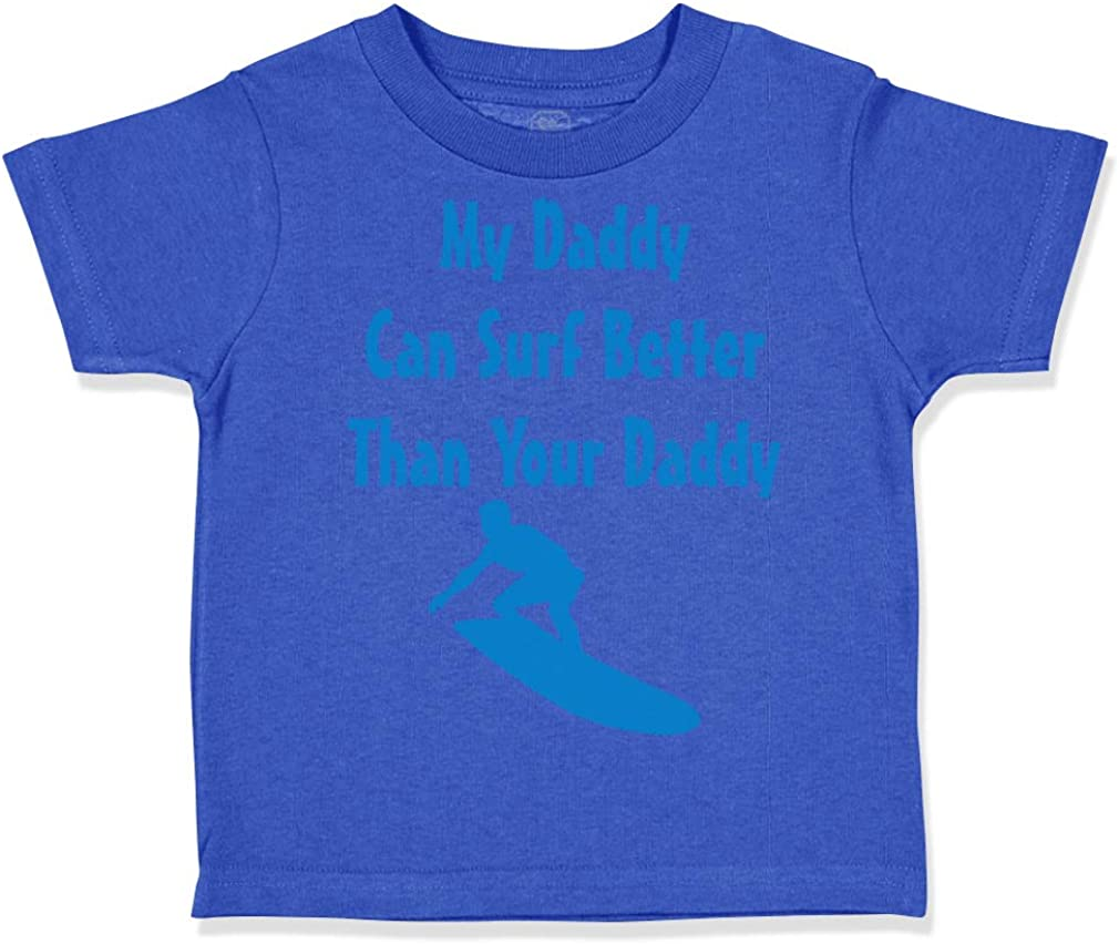 Custom Toddler T-Shirt My Daddy Can Surf Better Than Your Dad Fathers Day A