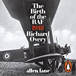 The Birth of the RAF, 1918: The World's First Air Force   Richard Overy