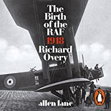 The Birth of the RAF, 1918: The World's First Air Force Audiobook by Richard Overy Narrated by Mr Jonathon Keeble