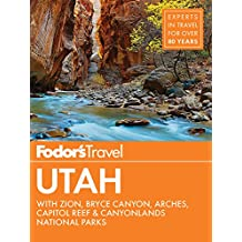 Fodor's Utah: with Zion, Bryce Canyon, Arches, Capitol Reef & Canyonlands National Parks (Travel Guide Book 6)