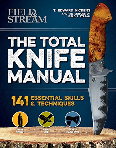 The Total Knife Manual: 141 Essential Skills & Techniques (Field And Stream The Total Outdoorsman Manual)