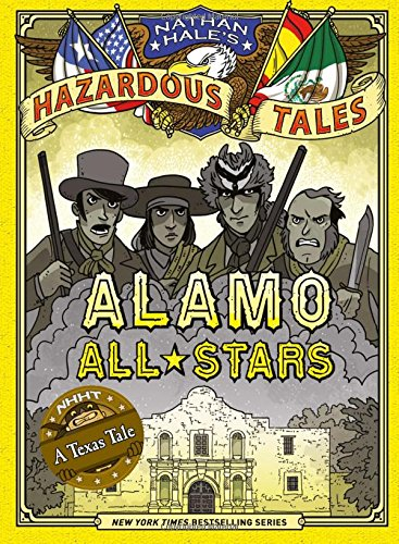 Book Cover: Nathan Hale's Hazardous Tales: Alamo All-Stars