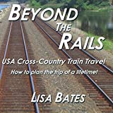 Beyond the Rails: USA Cross Country Train Travel (Volume 1)