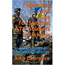 Top Notes and Tips for Survival ATO Soldiers in Ukraine: Practical advices on combat operations (English Edition)
