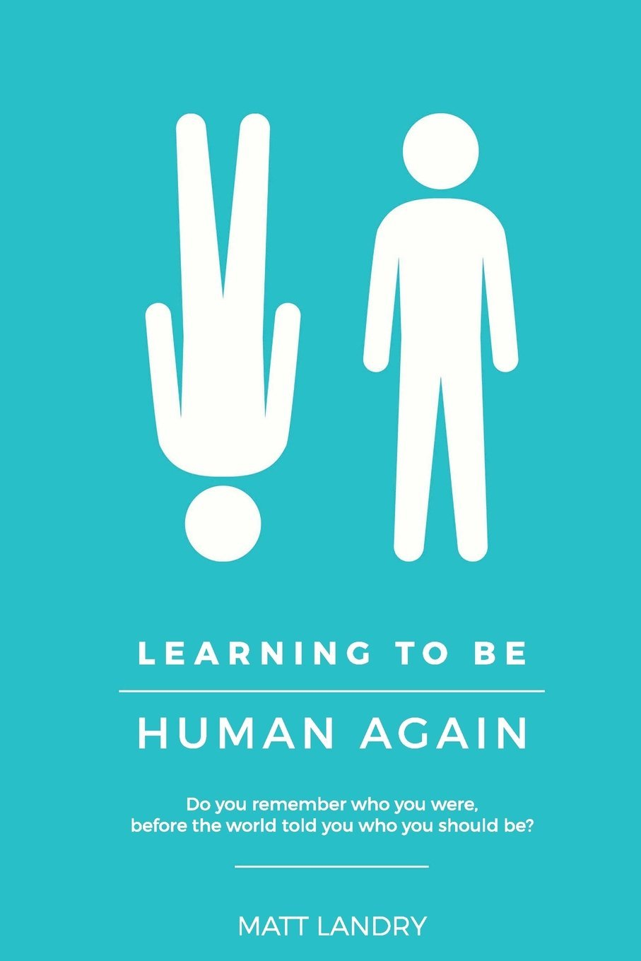 Download Learning to Be Human Again: Do you remember who you were, before the world told you who you should be? pdf epub