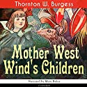 Mother West Wind's Children Audiobook by Thornton W. Burgess Narrated by Mary Baker