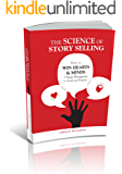 The Science of Story Selling: How Win the Hearts & Minds of Your Prospects for Profit and Purpose