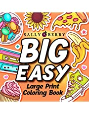 Large Print Coloring Book: 125 Big Easy and Simple Coloring Designs. Nice Objects, Yummy Food, Cute Animals, Beautiful Flowers, Perfect to Relax and Get Stress Relief for Beginners, Seniors, Women