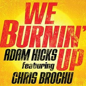 We Burnin' Up - Adam Hicks Feat. Chris Brochu   Shazam
