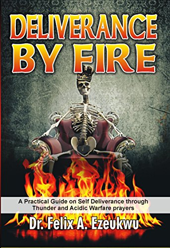 DELIVERANCE BY FIRE: A Practical Guide on Self Deliverance