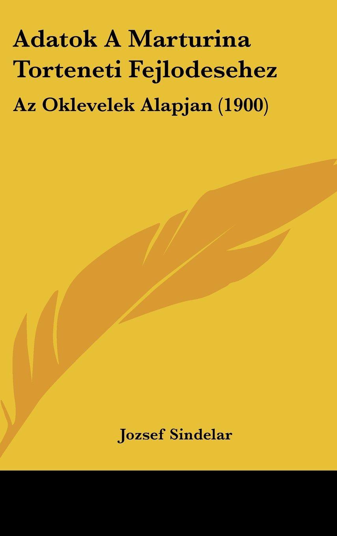 Adatok A Marturina Torteneti Fejlodesehez: Az Oklevelek Alapjan (1900) (Hebrew Edition) ebook
