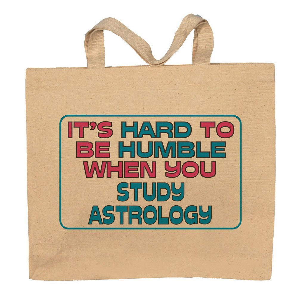 It's Hard To Be Humble When You Study Astrology Totebag Bag