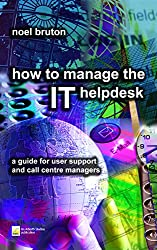 How to Manage the IT Helpdesk: A guide for user support and call centre managers (English Edition)