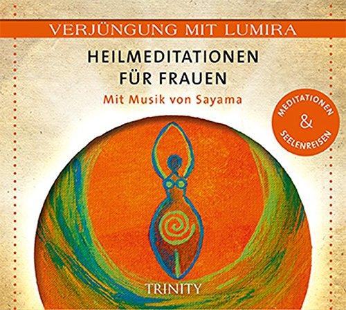 Verjüngung mit Lumira. Heilmeditationen für Frauen: Mit Musik von Sayama Meditationen & Seelenreisen