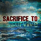 Sacrifice to Survive by SACRIFICE TO SURVIVE (2013-09-10)
