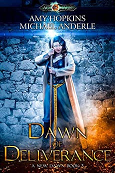 Dawn of Deliverance: Age Of Magic - A Kurtherian Gambit Series (A New Dawn Book 3) by [Hopkins, Amy, Anderle, Michael]