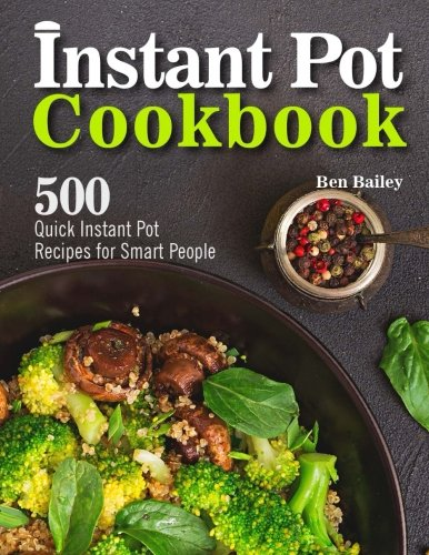 Instant Pot Cookbook: 500 Quick Instant Pot Recipes for Smart People