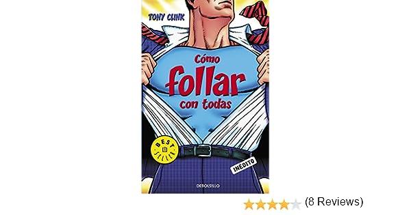 Cómo follar con todas (BEST SELLER): Amazon.es: Tony Clink ...