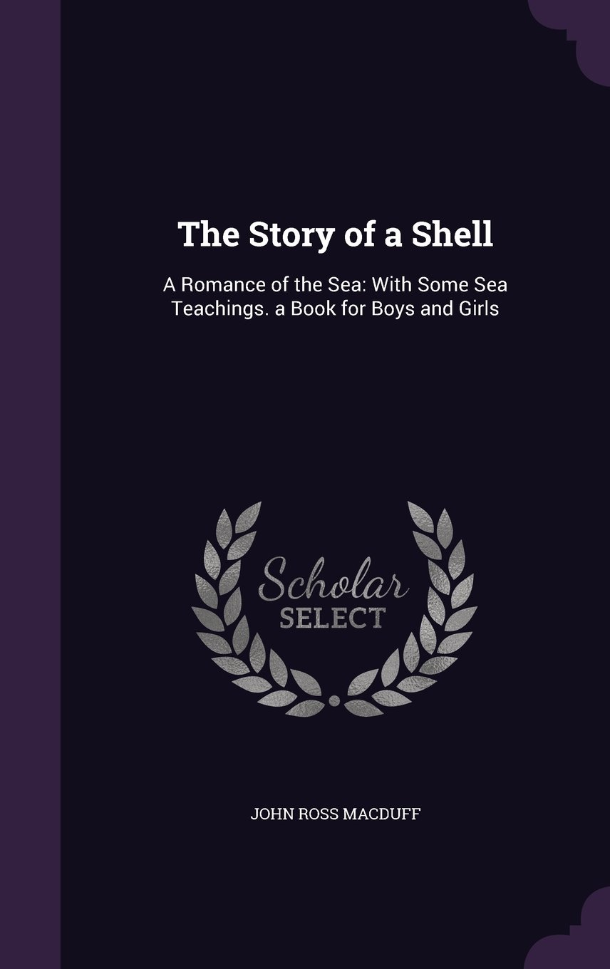 Download The Story of a Shell: A Romance of the Sea: With Some Sea Teachings. a Book for Boys and Girls ebook