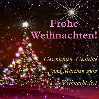 Gedichte Zu Weihnachten.Amazon Com Frohe Weihnachten Geschichten Gedichte Und