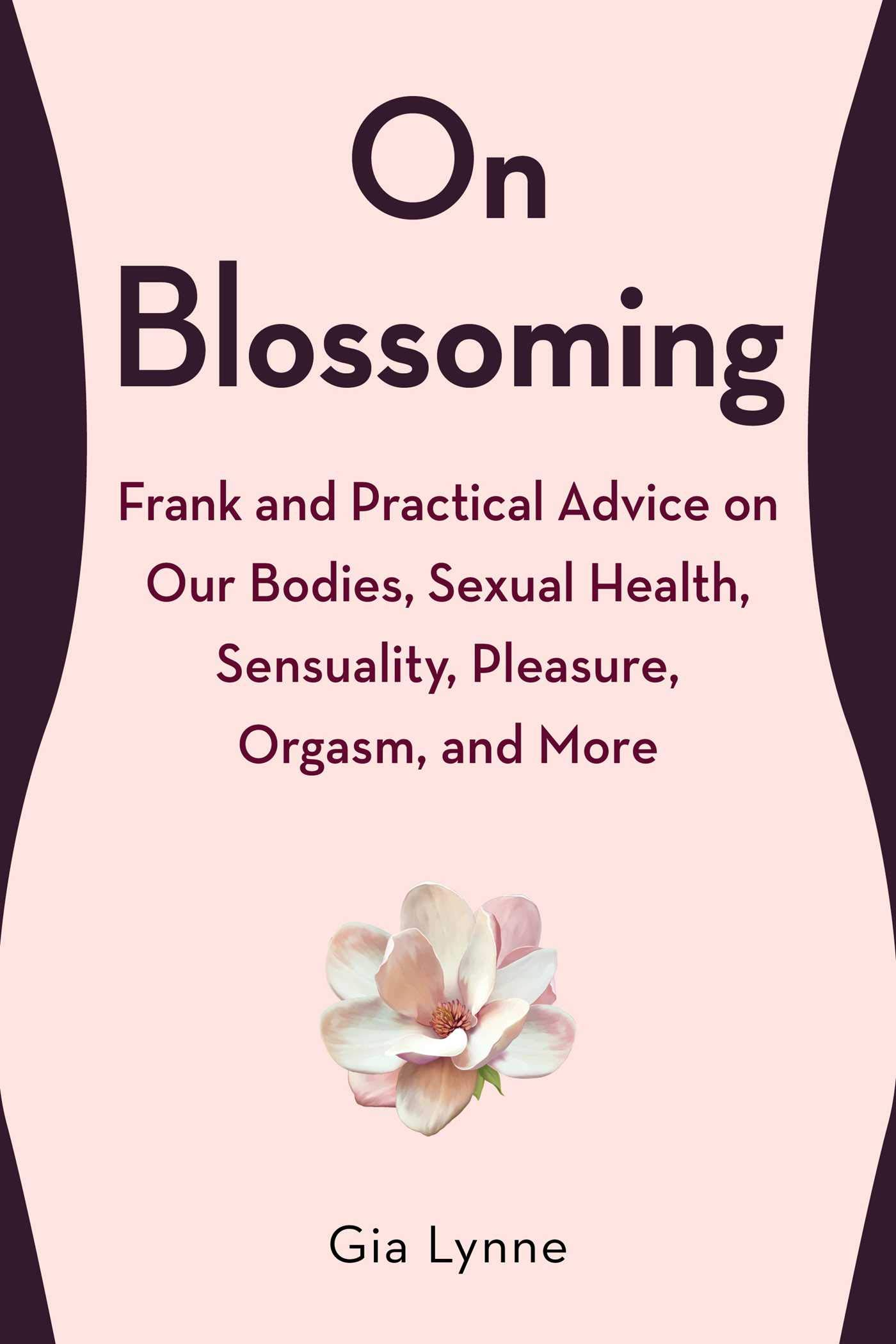 On Blossoming: Frank and Practical Advice on Our Bodies, Sexual Health, Sensuality, Pleasure, Orgasm, and More by Skyhorse