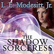 The Shadow Sorceress: Spellsong Cycle, Book 4 | L. E. Modesitt, Jr.