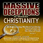 Massive Deceptions in Modern Christianity: Exposing Myths & Sacrificing Sacred Cows on the Altar of Truth: The Christian MythBuster Series, Volume 2 | Steven Hawk