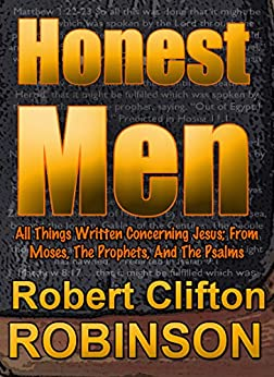 Honest Men: An Expositional Treatise Of The Life, Death, And Resurrection of Jesus by [Robinson, Robert Clifton]