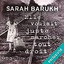 Elle voulait juste marcher tout droit | Livre audio Auteur(s) : Sarah Barukh Narrateur(s) : Carine Obin